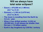 will we always have total solar eclipses