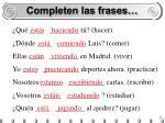 completen las frases