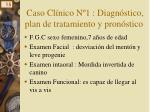 caso cl nico n 1 diagn stico plan de tratamiento y pron stico