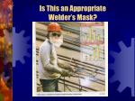 is this an appropriate welder s mask