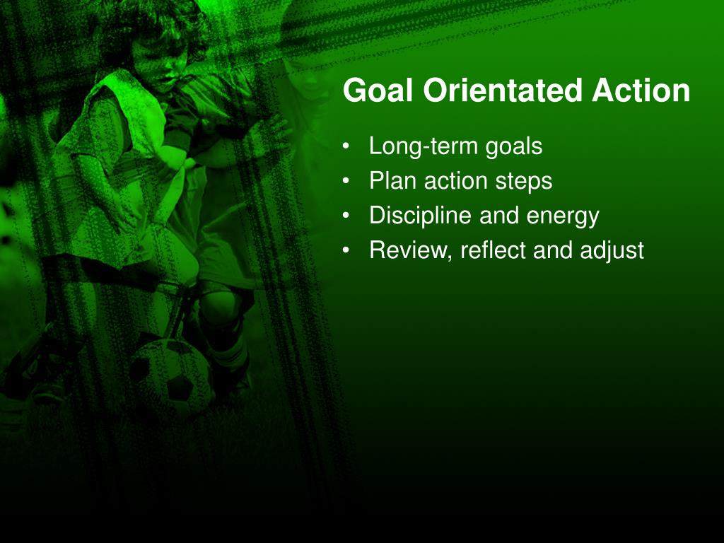 Goal Orientated Action