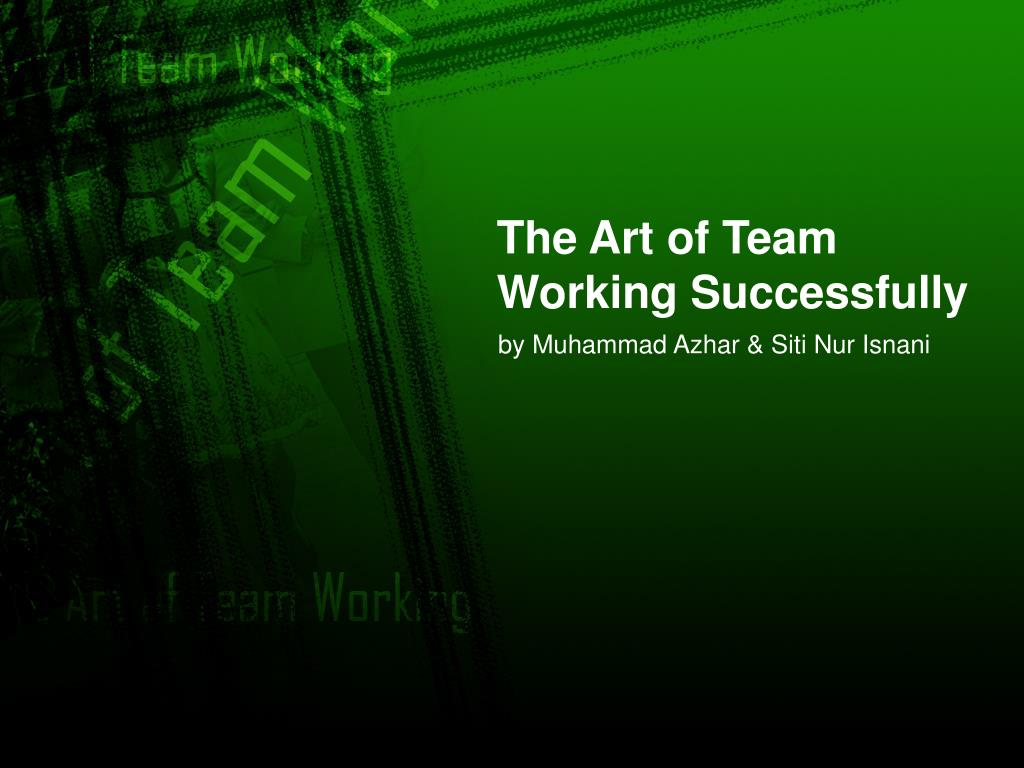the art of team working successfully l.