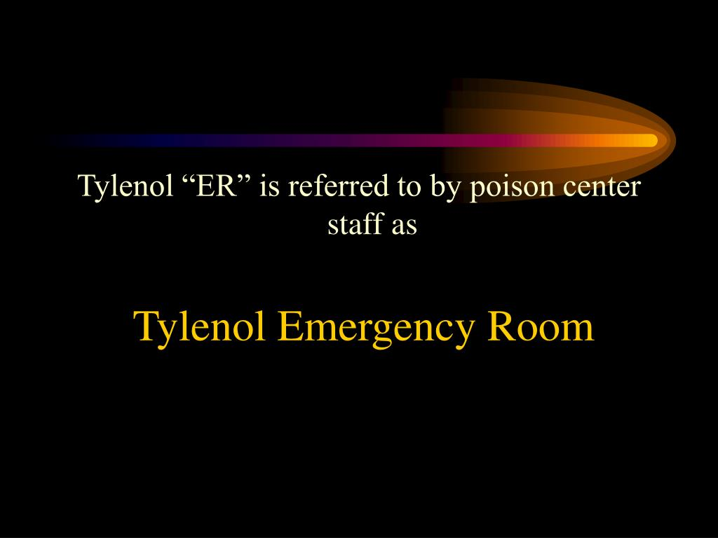 """Tylenol """"ER"""" is referred to by poison center staff as"""