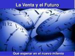 la venta y el futuro