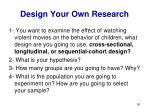 design your own research