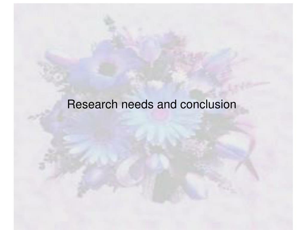 Research needs and conclusion