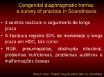 congenital diaphragmatic hernia a survey of practice in scandinavia5