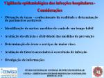 vigil ncia epidemiol gica das infec es hospitalares considera es3