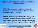 vigil ncia epidemiol gica das infec es hospitalares endemia e surto