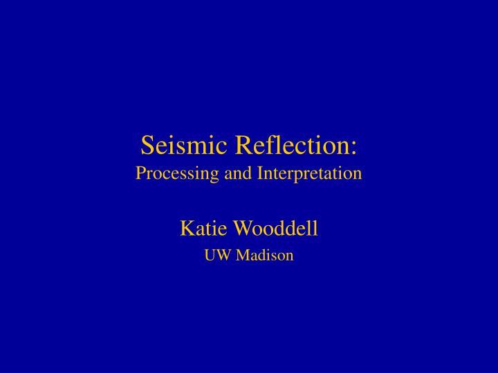 Seismic reflection processing and interpretation