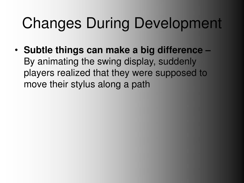 Changes During Development