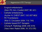 aggressive vte therapy