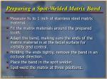 preparing a spot welded matrix band