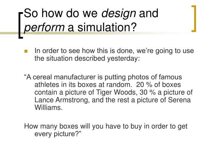 So how do we design and perform a simulation