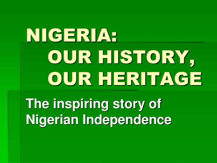 Nigeria our history our heritage