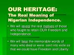 our heritage the real meaning of nigerian independence