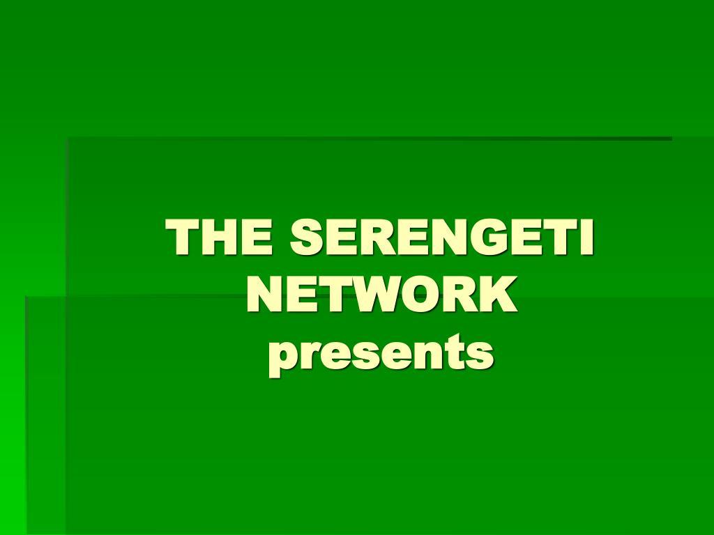 THE SERENGETI NETWORK