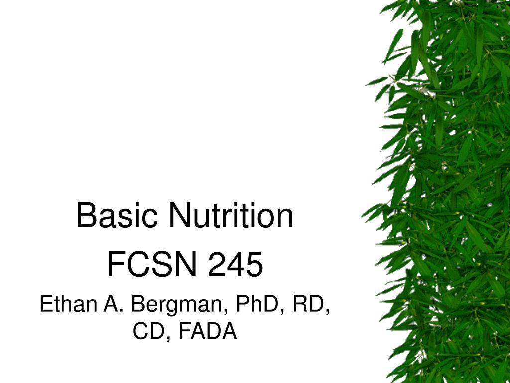 basic nutrition fcsn 245 ethan a bergman phd rd cd fada l.