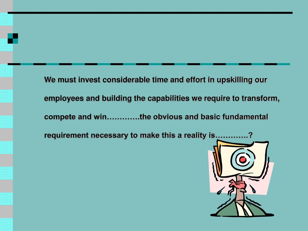 We must invest considerable time and effort in upskilling our