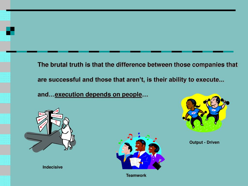 The brutal truth is that the difference between those companies that