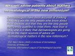 who will advise patients about matters dermatological in the new millennium