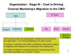 organization stage iii cost is driving channel marketing s migration to the cmo