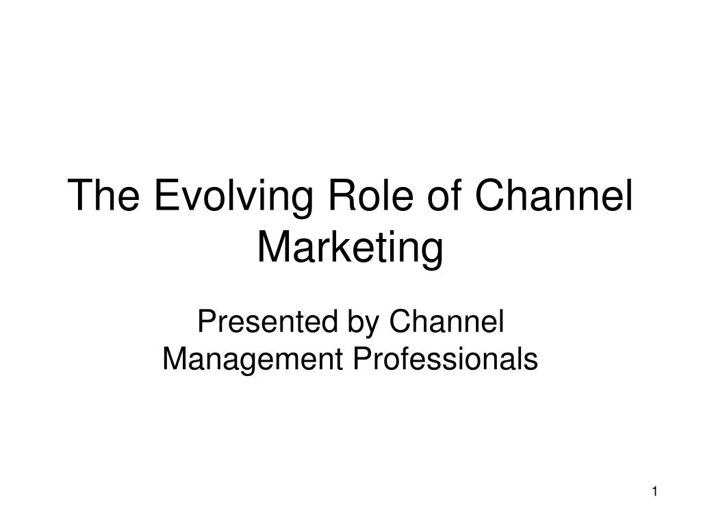 the evolving role of channel marketing l.