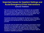 important issues for inpatient settings and acute emergency crisis interventions