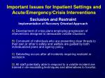 important issues for inpatient settings and acute emergency crisis interventions64