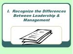 i recognize the differences between leadership management