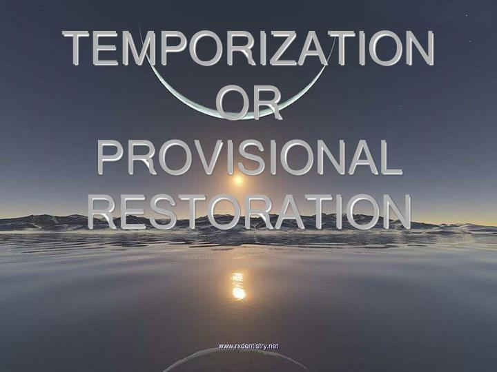 temporization or provisional restoration n.