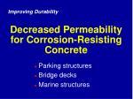 decreased permeability for corrosion resisting concrete