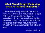 what about simply reducing w cm to achieve durability