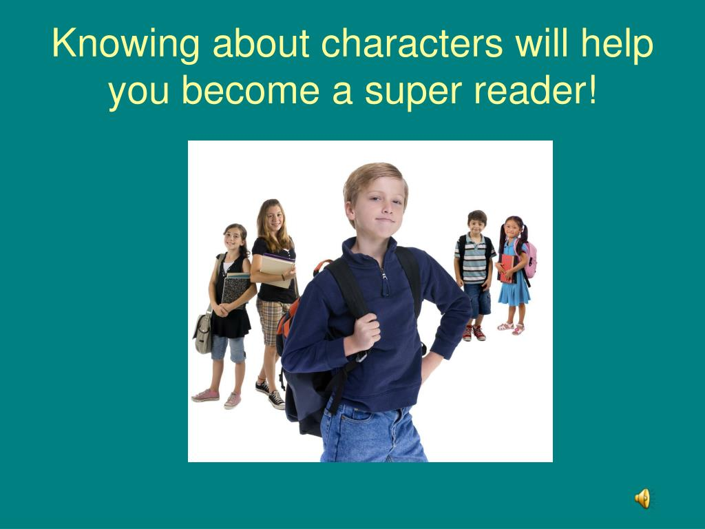 Knowing about characters will help you become a super reader!