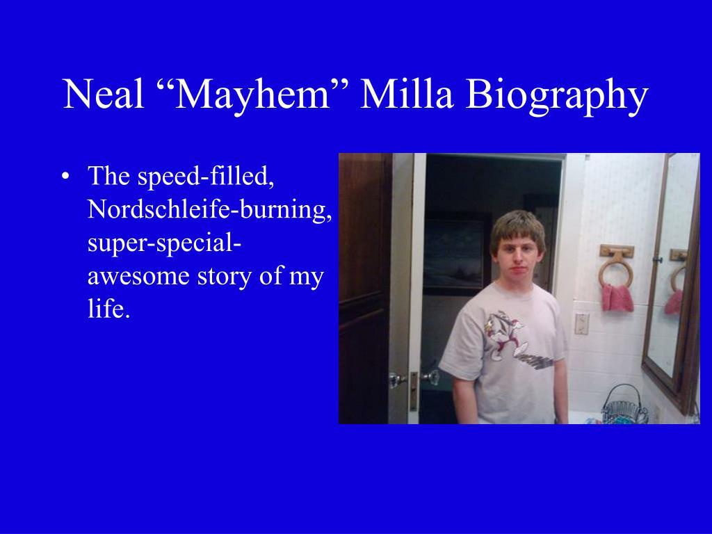 neal mayhem milla biography l.