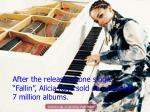 after the release of one single fallin alicia keys sold an incredible 7 million albums