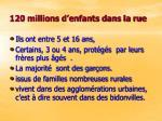 120 millions d enfants dans la rue