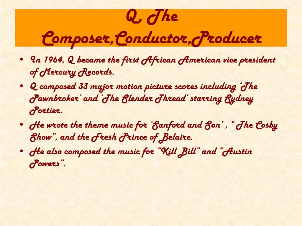 Q, The Composer,Conductor,Producer