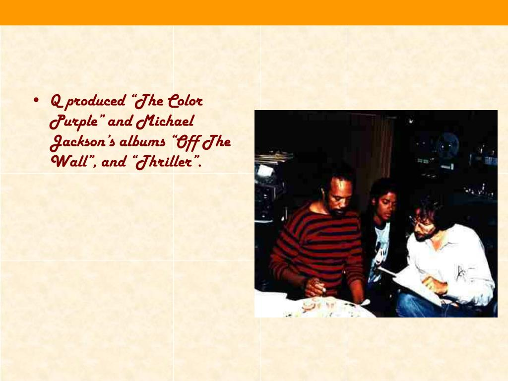 """Q produced """"The Color Purple"""" and Michael Jackson's albums """"Off The Wall"""", and """"Thriller""""."""
