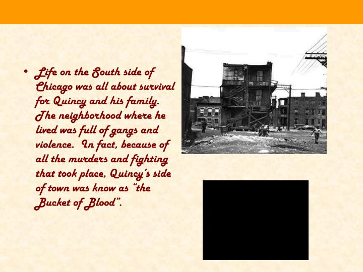 Life on the South side of Chicago was all about survival for Quincy and his family.  The neighborhoo...