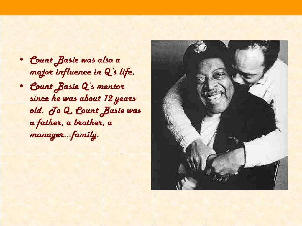 Count Basie was also a major influence in Q's life.