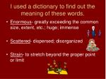 i used a dictionary to find out the meaning of these words