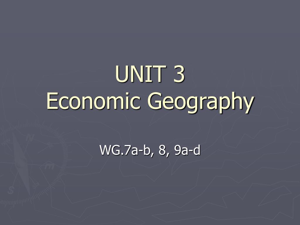 unit 3 economic geography l.