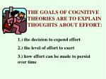 the goals of cognitive theories are to explain thoughts about effort
