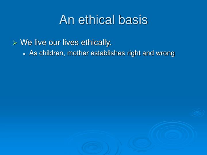 An ethical basis
