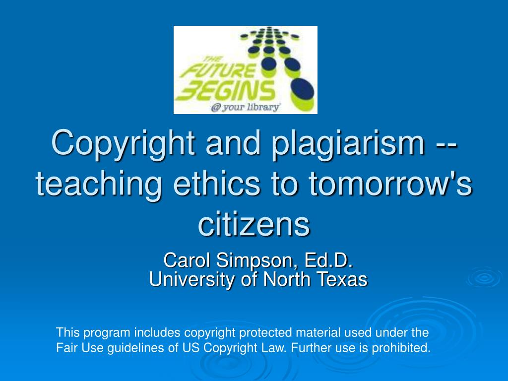 Copyright and plagiarism -- teaching ethics to tomorrow's citizens