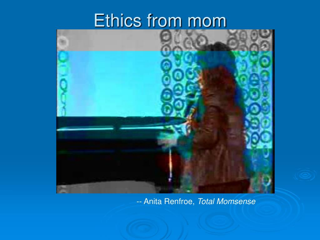 Ethics from mom