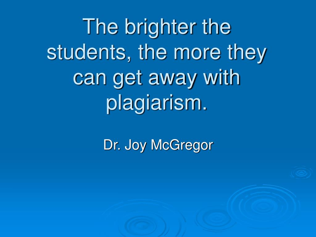 The brighter the students, the more they can get away with plagiarism.