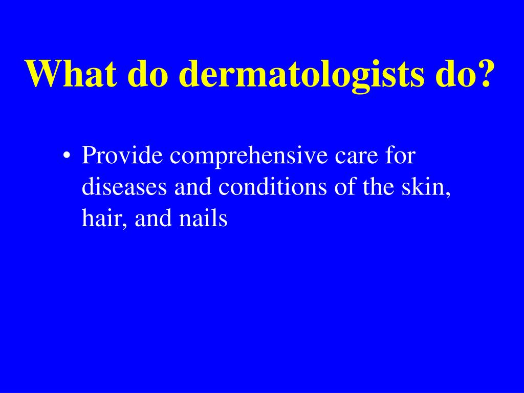 What do dermatologists do?