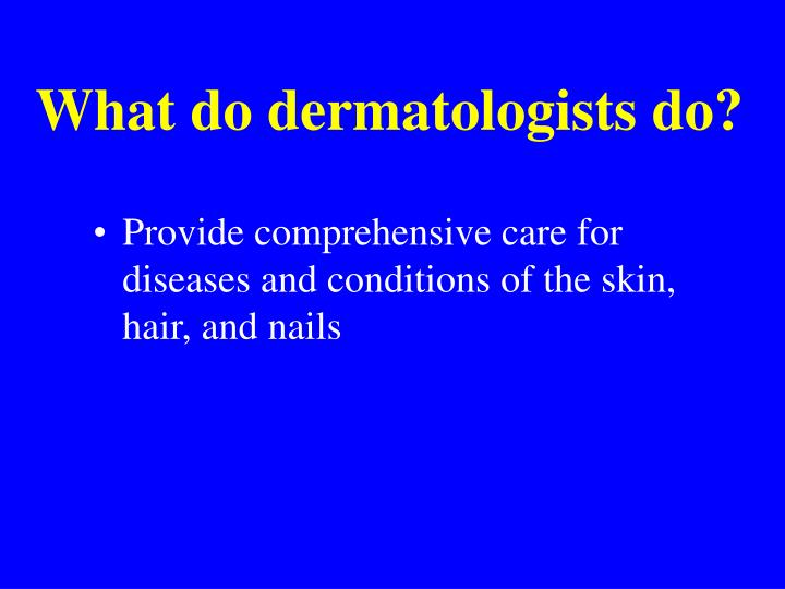 What do dermatologists do